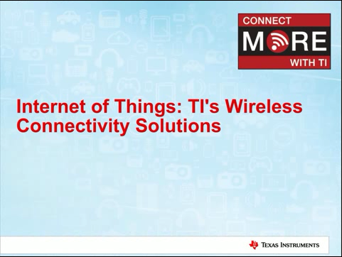 TI工业研讨会公开课-Internet of Things- TI's Wireless Connectivity Solutions_1