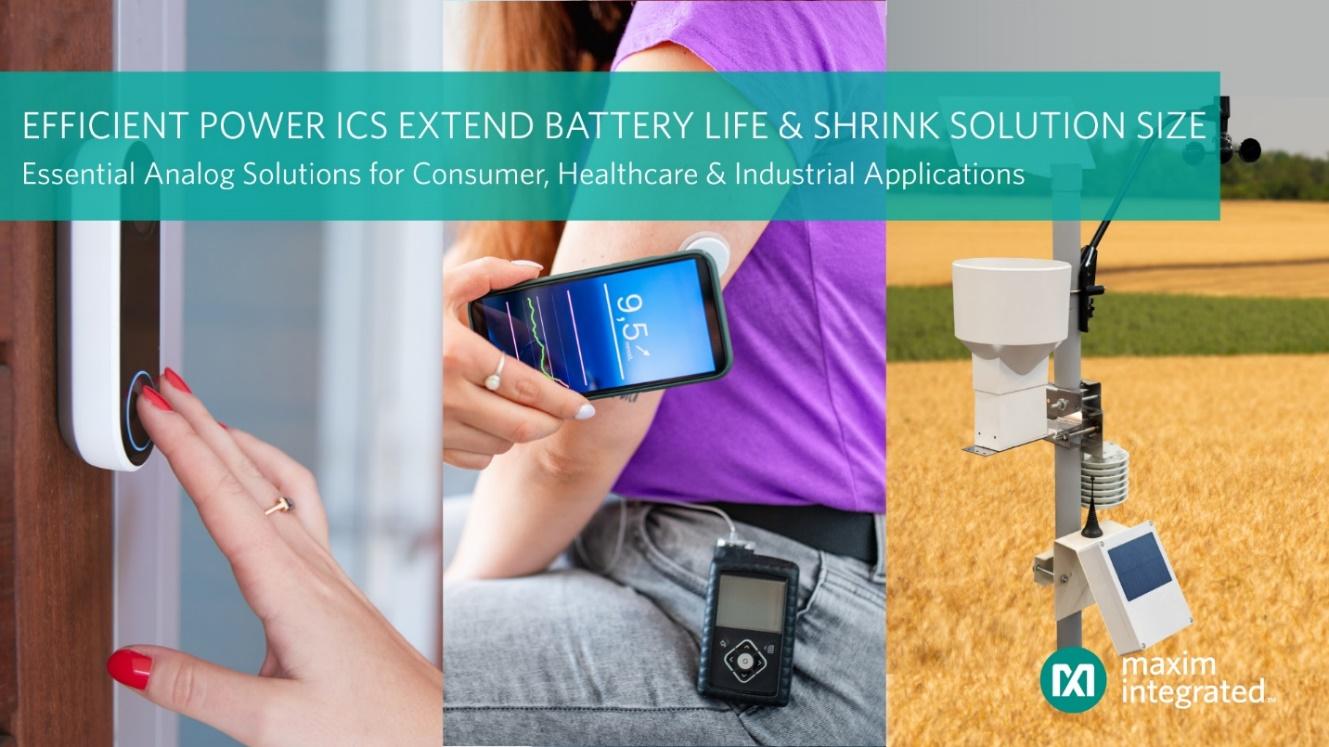 Maxim发布最新高效基础模拟电源IC,提供行业最低静态电流,在消费类、工业、医疗健康及IoT设计中有效延长电池寿命